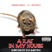 ( A Rat In My House ) By Mr100 ft. 3 & Metro - Releasing 4/29/16 SINGLE